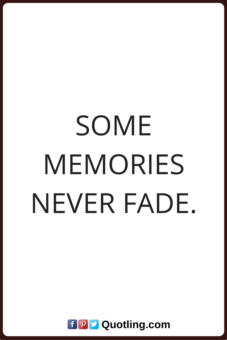 Memories Quotes Some Memories Never Fade Quotes