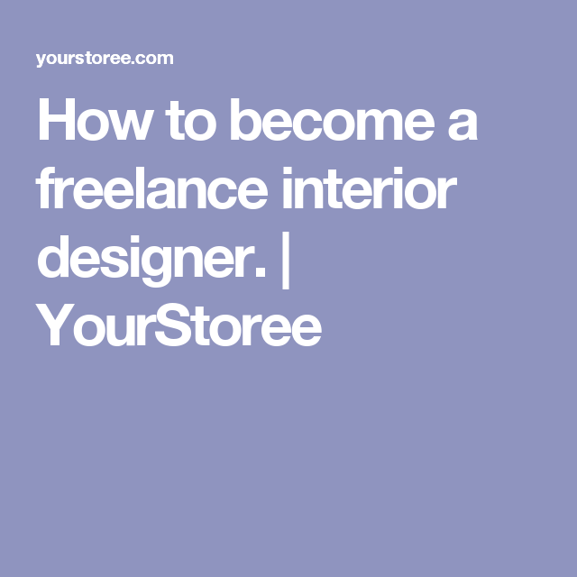 How to become a freelance interior designer. | YourStoree | Business ...