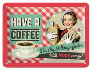 Have a coffee -peltikyltti 9.95€ (joko kyltti tai magneetti, ei molempia samalla kuva-aiheella)