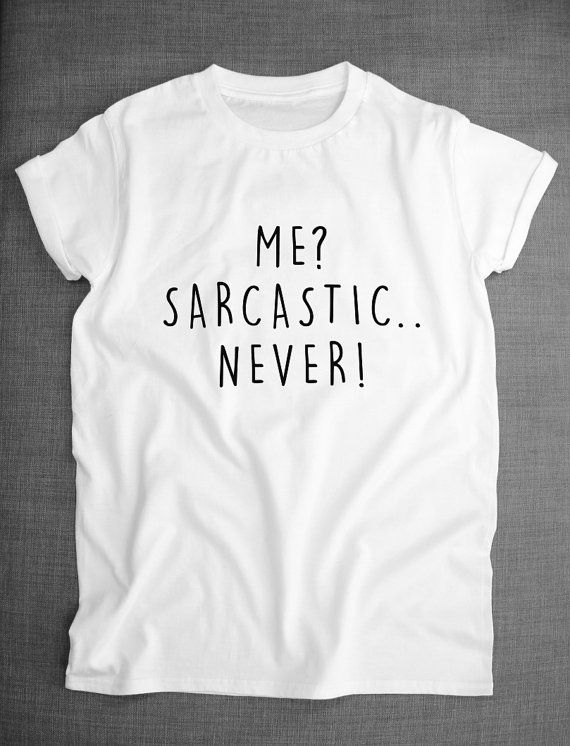 T Shirt Quotes Sarcastic T Shirt  Me Sarcastic Never Tshirt Sarcasm Funny Tshirt