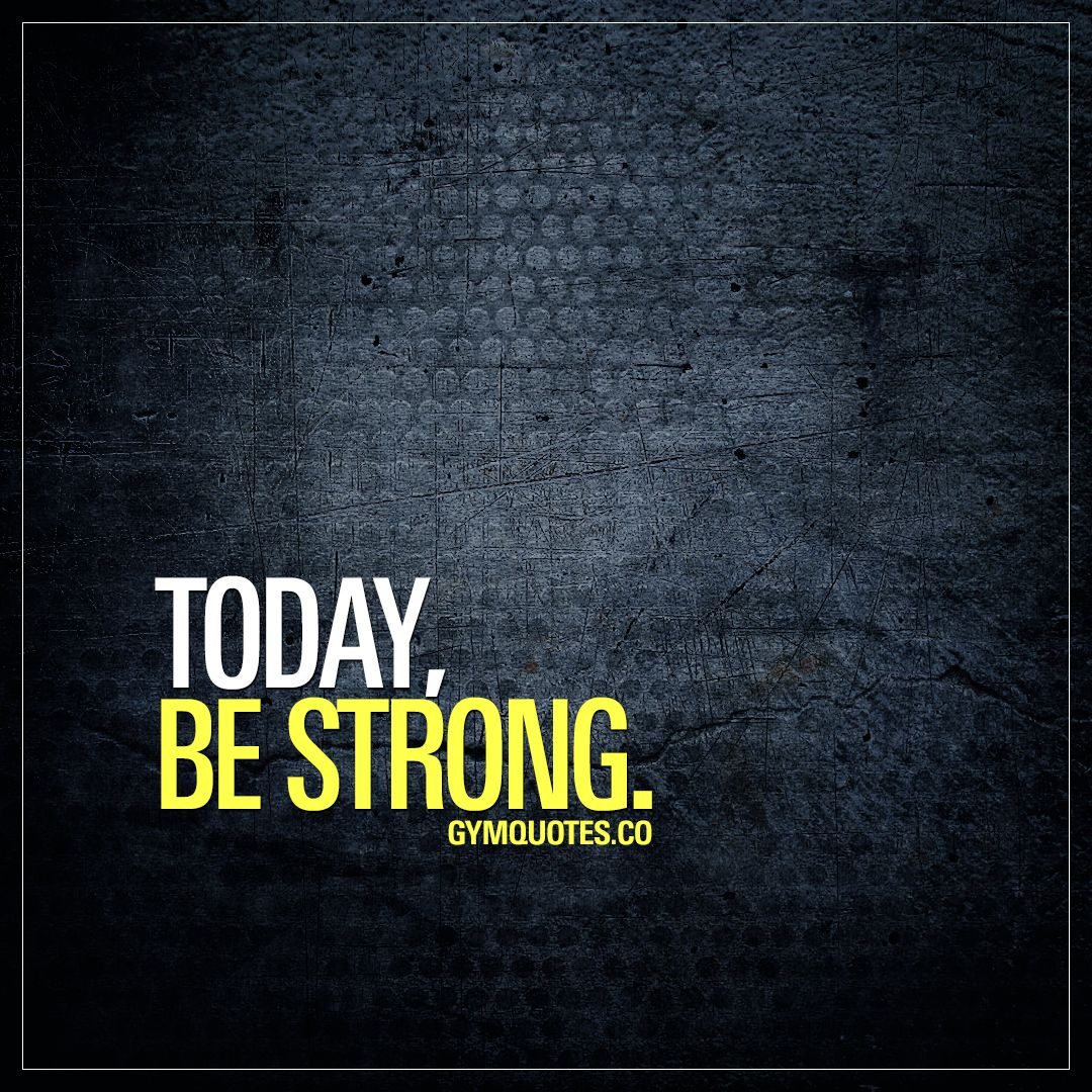 Motivational gym and fitness quotes: Today, be strong.  Fitness