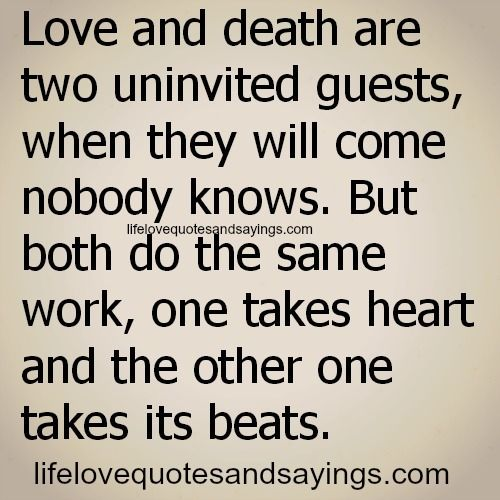 Love And Death Are Two Uninvited Guests Love Quotes Love And Gorgeous Quotes About Love And Death