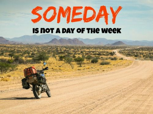 Travel Quote Of The Week: Someday Is Not A Day Of The Week PikiPikiTravel