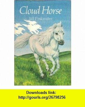 Cloud horse (9780688022846) Jill Pinkwater , ISBN-10: 0688022847  , ISBN-13: 978-0688022846 ,  , tutorials , pdf , ebook , torrent , downloads , rapidshare , filesonic , hotfile , megaupload , fileserve
