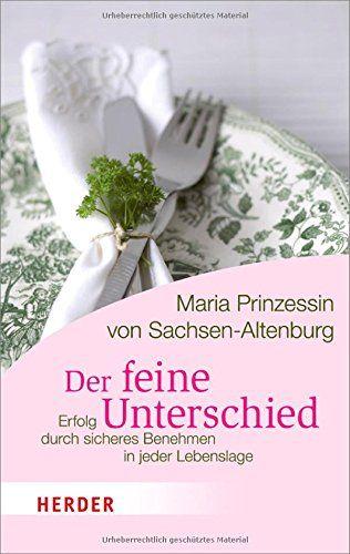 Der feine Unterschied: Erfolg durch sicheres Benehmen in jeder Lebenslage (HERDER spektrum) von Maria Prinzessin von Sachsen-Altenburg http://www.amazon.de/dp/3451064588/ref=cm_sw_r_pi_dp_bWHqwb1W4ARAW