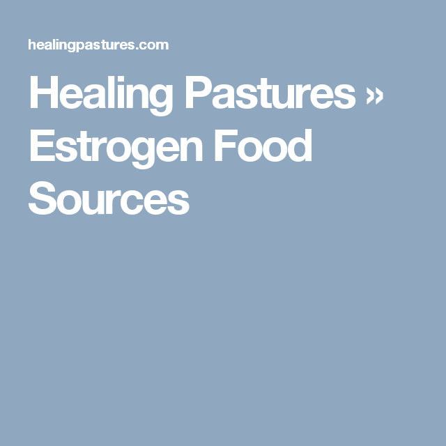Healing Pastures » Estrogen Food Sources