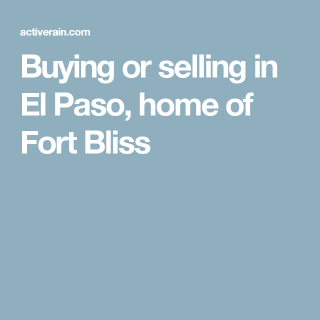 Buying or selling in El Paso, home of Fort Bliss