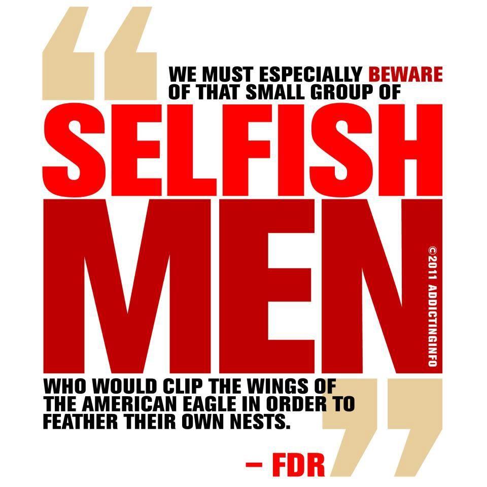 FDR, on selfish men.