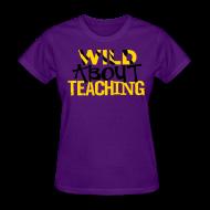 Women's T-Shirts ~ Women's T-Shirt ~ wild about teaching (yellow)