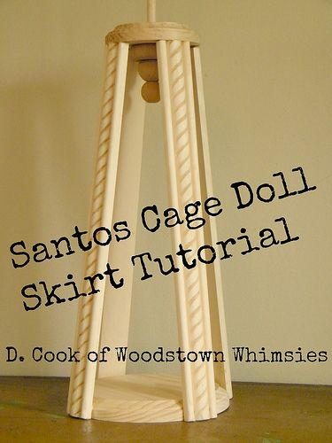 Santos Cage Doll Tutorial... a Wooden Cage Skirt. Via Daryle Cook, Woodstown Whimsies