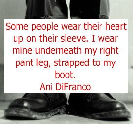 Ani DiFranco quote I put on a pair of boots from some random picture