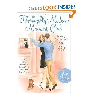 "The Thoroughly Modern Married Girl: Staying Sensational After Saying ""I Do"""