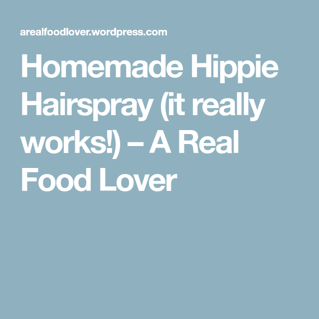 homemade hippie hairspray it really works a real food lover