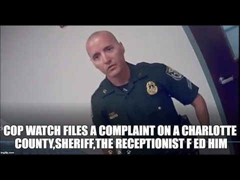 COP WATCH FILES A COMPLAINT ON A CHARLOTTE COUNTY,SHERIFF,THE