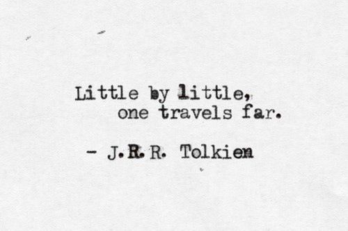 Little By Little One Travels Far Tolkien Quotes Pinterest Adorable Tolkien Quotes