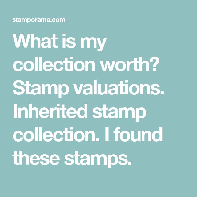 What Is My Collection Worth Stamp Valuations Inherited