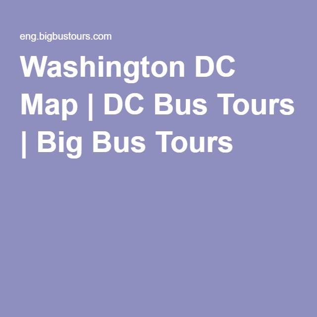 Washington Dc Map Dc Bus Tours Big Bus Tours Places You Go