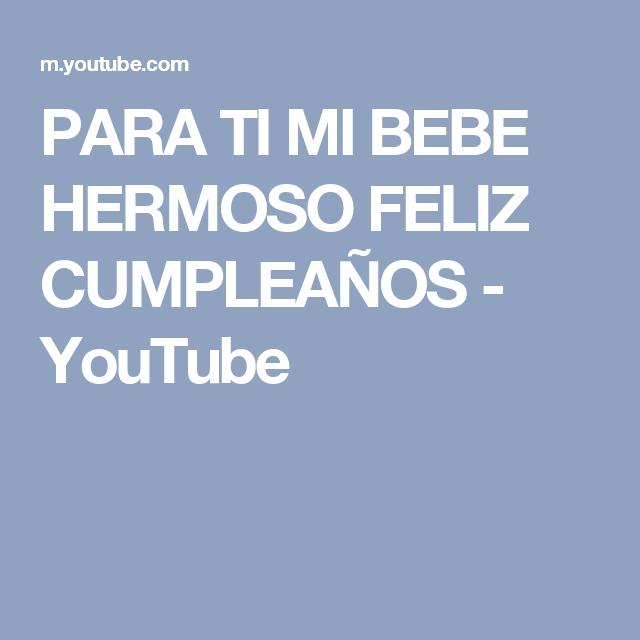 Para Ti Mi Bebe Hermoso Feliz Cumpleaños Youtube A Mi Niño