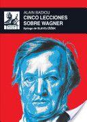 Cinco lecciones sobre Wagner / Alain Badiou ; epílogo, Slavoj Žižek ; traducción, Francisco López Martín y Juan Goristidi Munguía Publicación Tres Cantos, Madrid : Akal, D.L. 2013
