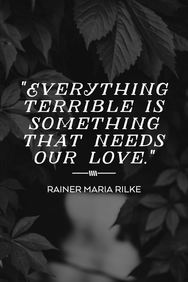 """Everything terrible is something that needs our love."""