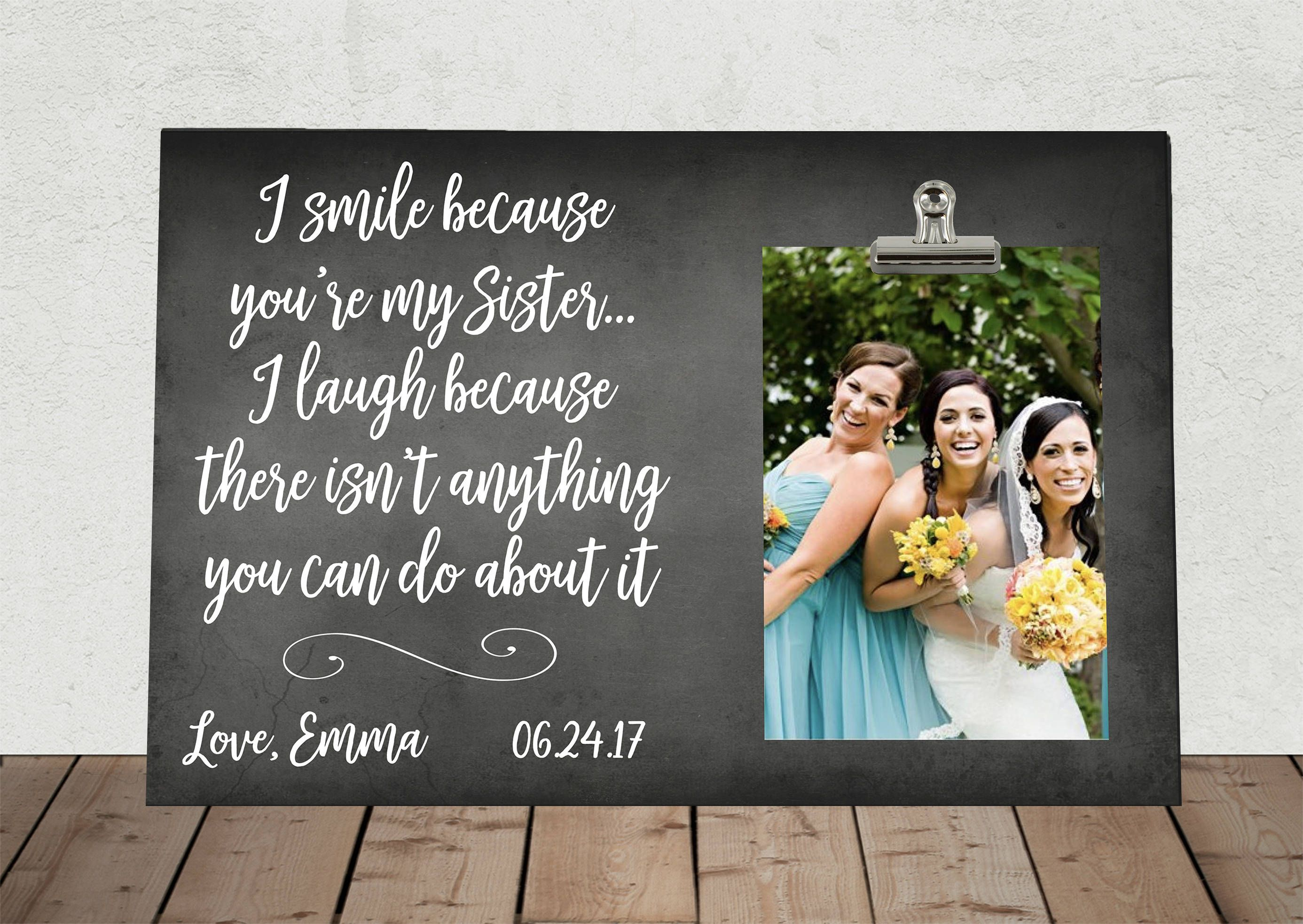 Personalized Free, I Smile because you\'re my SISTER I laugh.., BRIDE ...