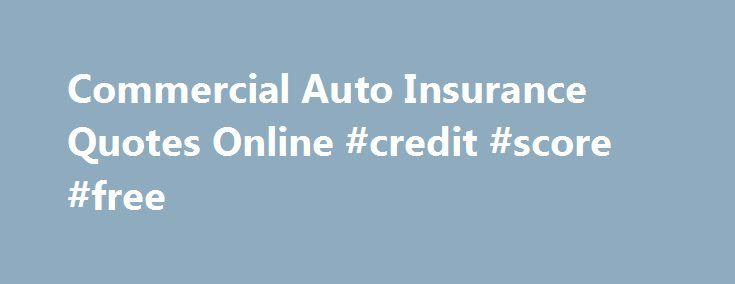 Business Insurance Quotes Endearing Commercial Auto Insurance Quotes Online #credit #score #free Http . Review
