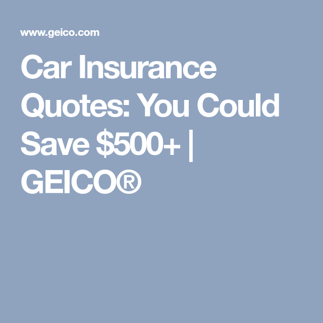 Geico New Quote Car Insurance Quotes You Could Save $500  Geico®  Auto Care