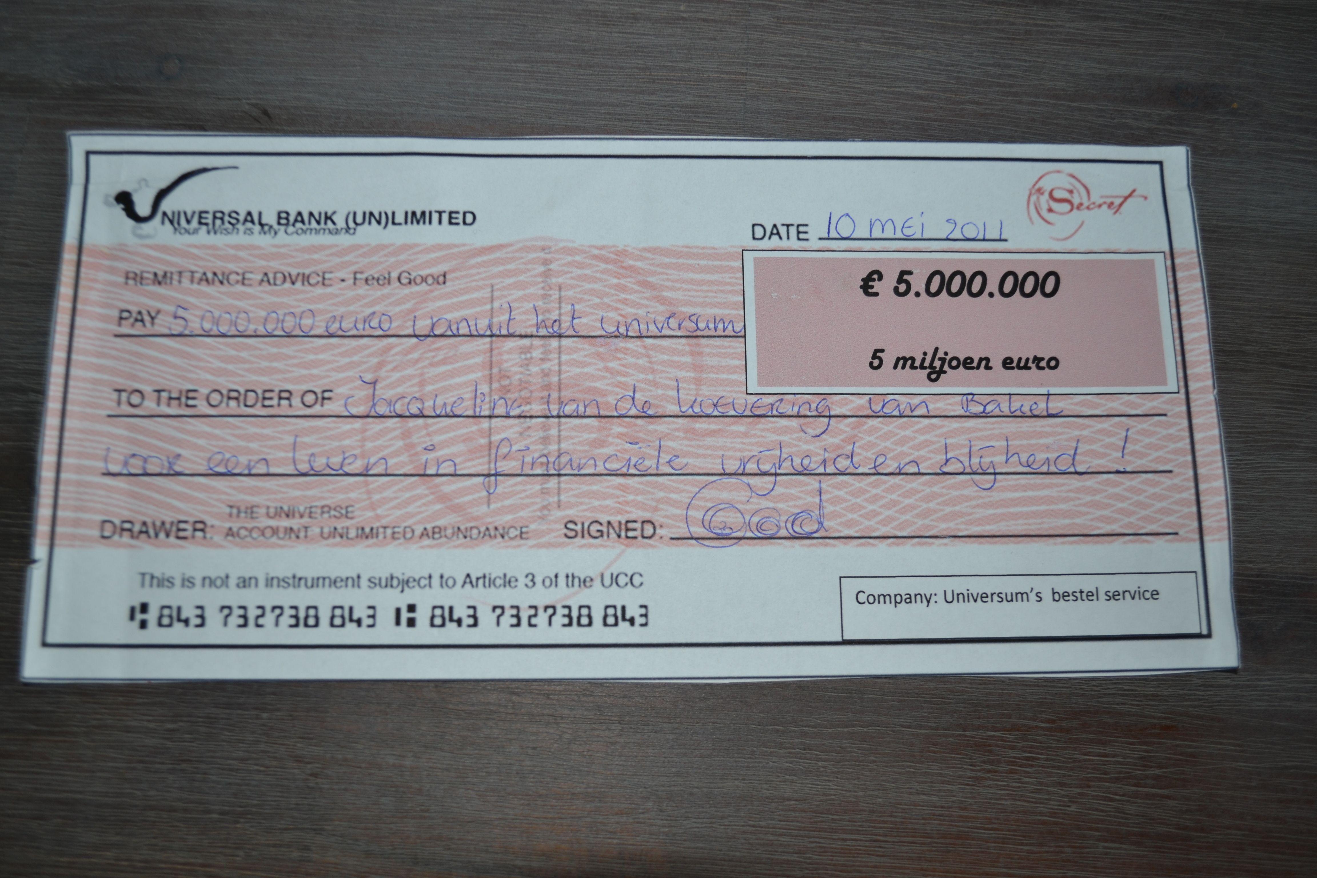De checque met 5000.000 euro die ik ontvangen heb van het universum, vrij te besteden door mij, jippie!!!
