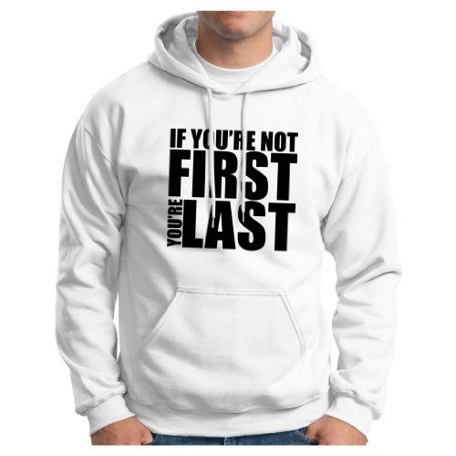 If You Re Not First You Re Last Quote: If You're Not First You're Last Hoodie Hooded Sweatshirt