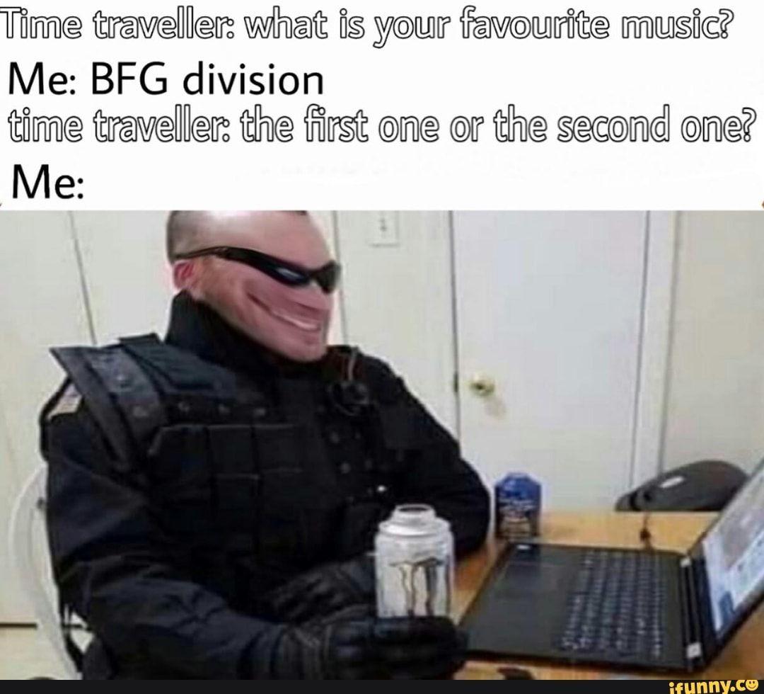 Bfg Division Me Ifunny Bfg Ifunny Popular Memes