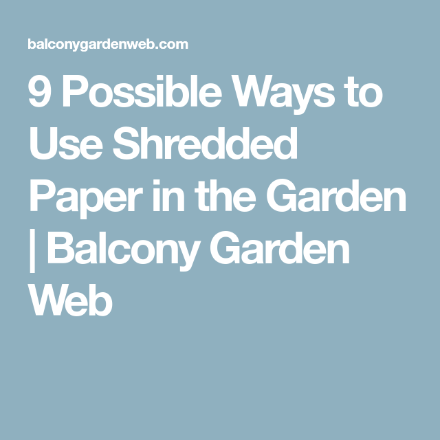 Superior 9 Possible Ways To Use Shredded Paper In The Garden | Balcony Garden Web