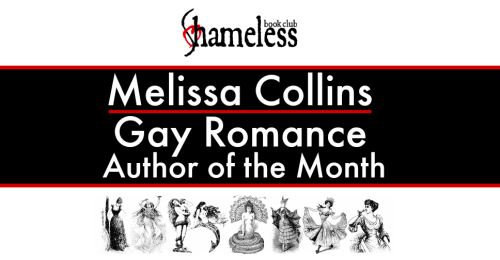 Gay Romance Author of the Month: Melissa Collins http://shamelessbookclub.com/melissa-collins-gay-romance-author-of-the-month/