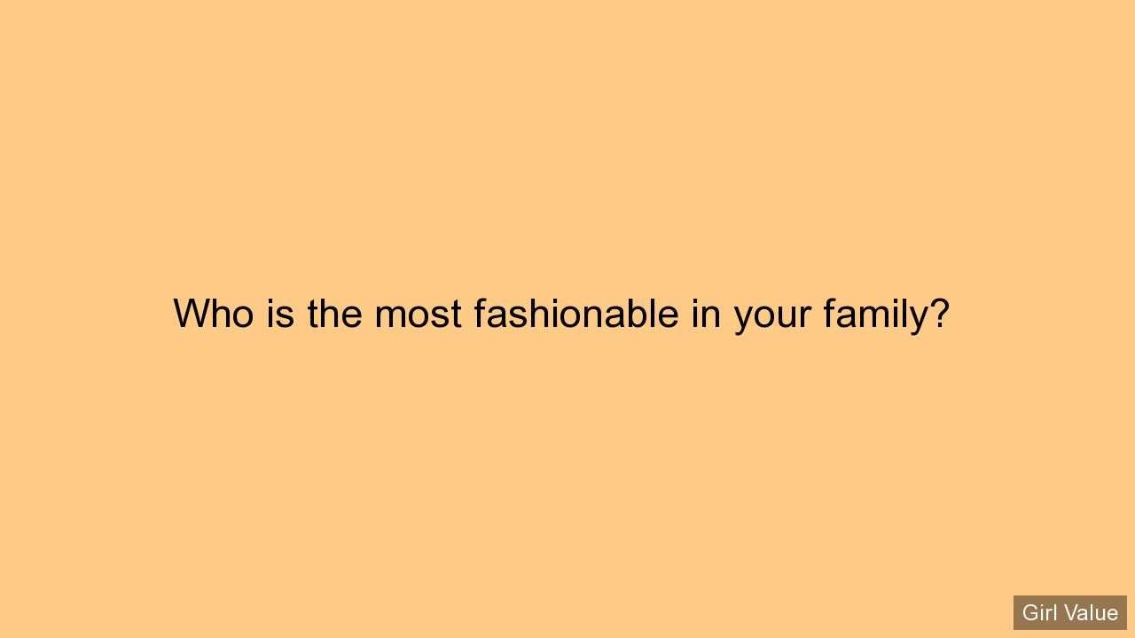 Who is the most fashionable in your family?