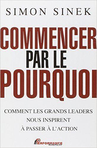 Amazon.fr - Commencer par le pourquoi - Simon Sinek - Livres