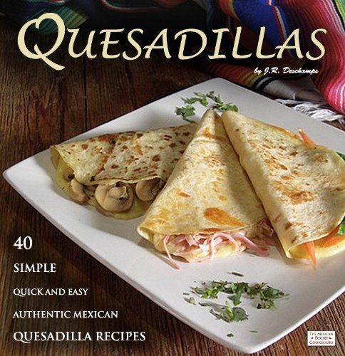 ***** #1 Amazon Best Seller *****Super Simple, Super Quick, Super Easy and Super Delicious Mexican QuesadillasFinding new ways to cook quick and  ...