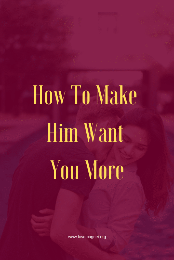 6 Tips On How To Make Him Want You More  Save the pin and click