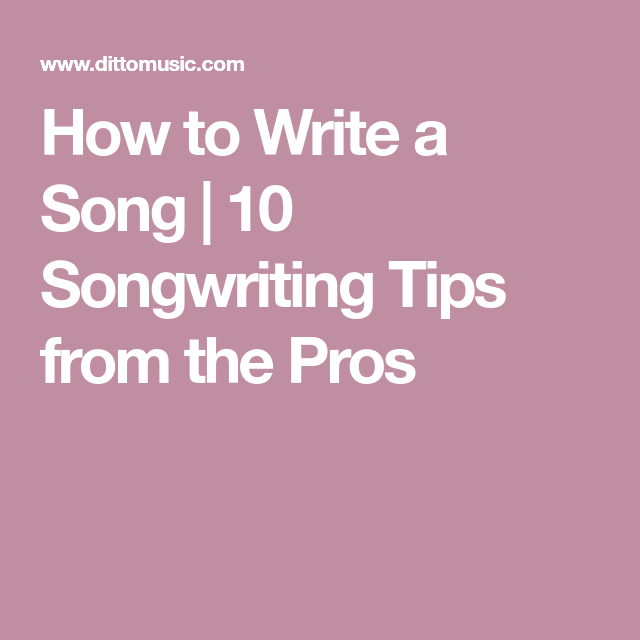 How to Write a Song | 10 Songwriting Tips from the Pros | Euterpe ...