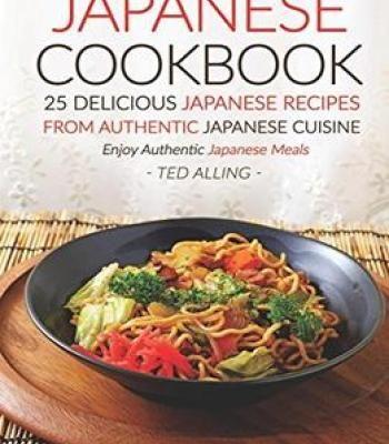 Japanese cookbook 25 delicious japanese recipes from authentic japanese cookbook 25 delicious japanese recipes from authentic japanese cuisine enjoy authentic japanese meals pdf forumfinder Images