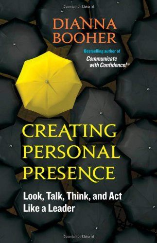 Creating Personal Presence: Look, Talk, Think, and Act Like a Leader (BK Life) by Dianna Booher, http://www.amazon.com/dp/1609940113/ref=cm_sw_r_pi_dp_nhJYqb1AK8Z14