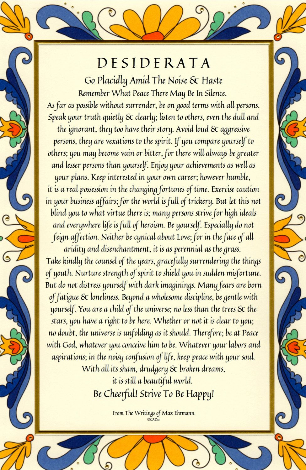 essay about desiderata poem Desiderata is also a title of a prose poem written by max ehrmann in 1927 the  poem provides an insight of a person's relationship with one's self, with another.