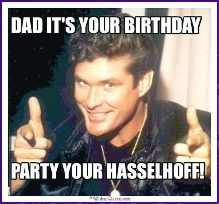 47 Funny Happy Birthday Dad Memes For The Best Father In The World Happy Birthday Dad Dad Birthday Good Good Father