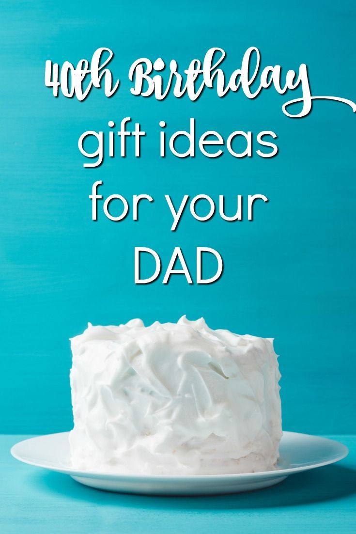 Gift Ideas For Your Dads 40th Birthday