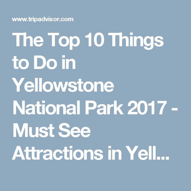 The Top Things To Do In Yellowstone National Park Must - Top 10 things to see in yellowstone national park