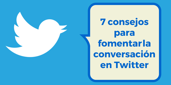 7 consejos para fomentar la conversación en #Twitter #RedesSociales #SocialMedia