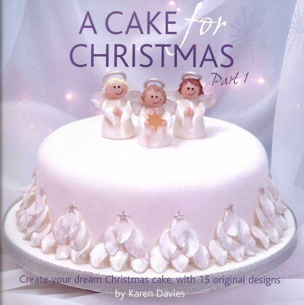 Xmas Cake Decorating Books : A Cake For Christmas Part 1 by Karen Davies Cake ...
