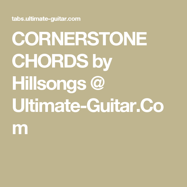 CORNERSTONE CHORDS by Hillsongs @ Ultimate-Guitar.Com | Guitar ...
