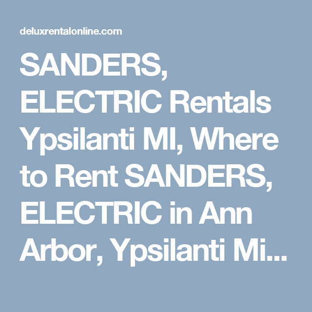 Sanders Electric Rentals Ypsilanti Mi Where To Rent Sanders