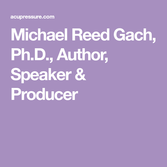 Michael Reed Gach, Ph.D., Author, Speaker & Producer ...