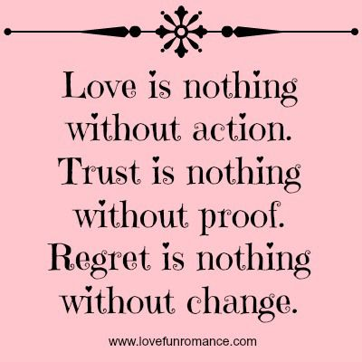 Love is nothing without action. Trust is nothing without proof ...