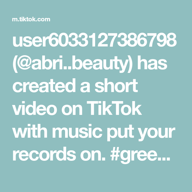 User6033127386798 Abri Beauty Has Created A Short Video On Tiktok With Music Put Your Records On Greenscreen Homemade Toys Greenscreen The Creator